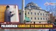 PALANDÖKEN CAMİLERİ 29 MAYIS'A HAZIR